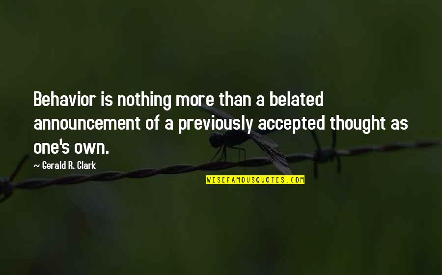 Clark's Quotes By Gerald R. Clark: Behavior is nothing more than a belated announcement