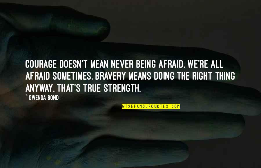 Clark's Quotes By Gwenda Bond: Courage doesn't mean never being afraid. We're all