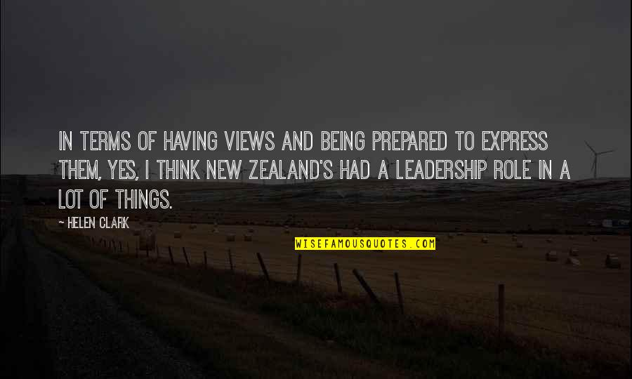 Clark's Quotes By Helen Clark: In terms of having views and being prepared