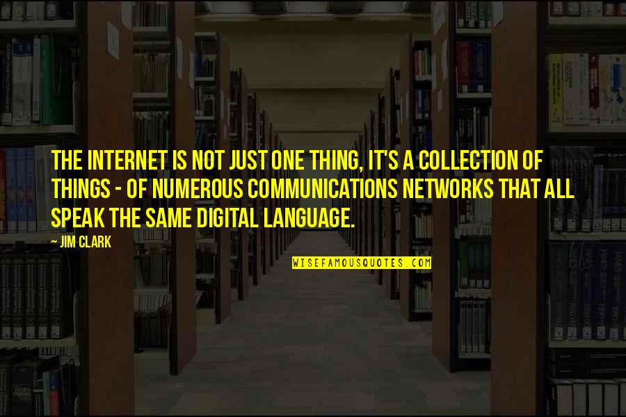 Clark's Quotes By Jim Clark: The Internet is not just one thing, it's