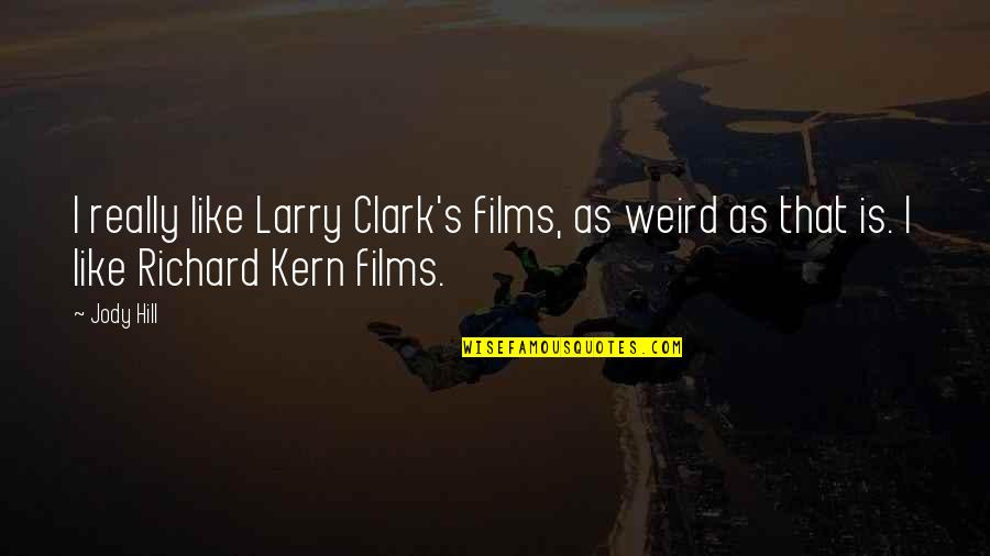 Clark's Quotes By Jody Hill: I really like Larry Clark's films, as weird