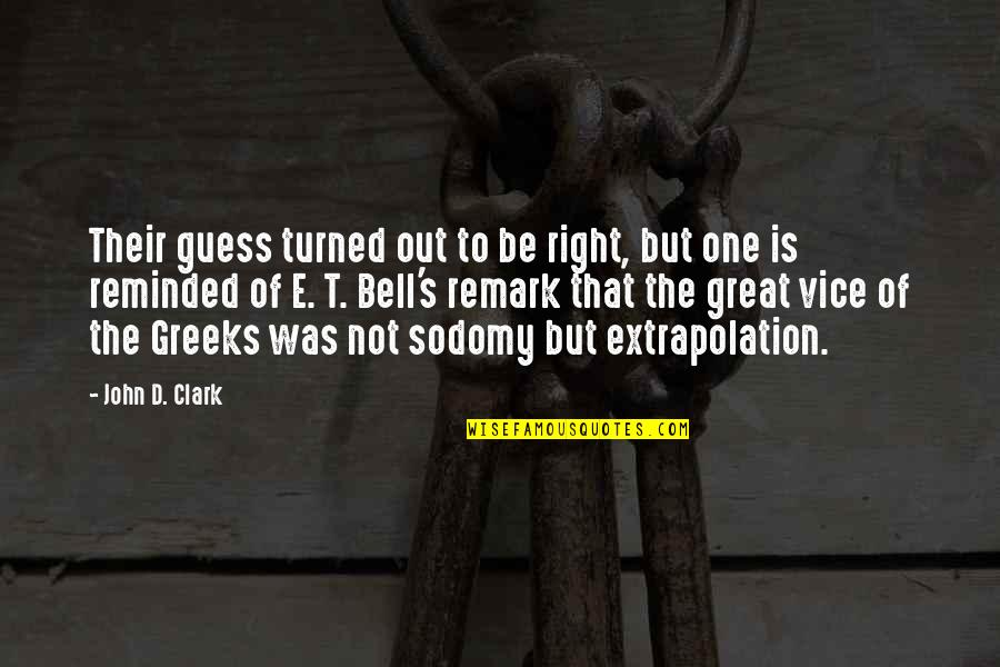 Clark's Quotes By John D. Clark: Their guess turned out to be right, but