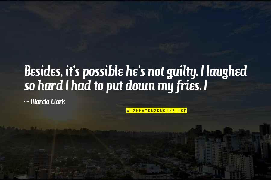 Clark's Quotes By Marcia Clark: Besides, it's possible he's not guilty. I laughed