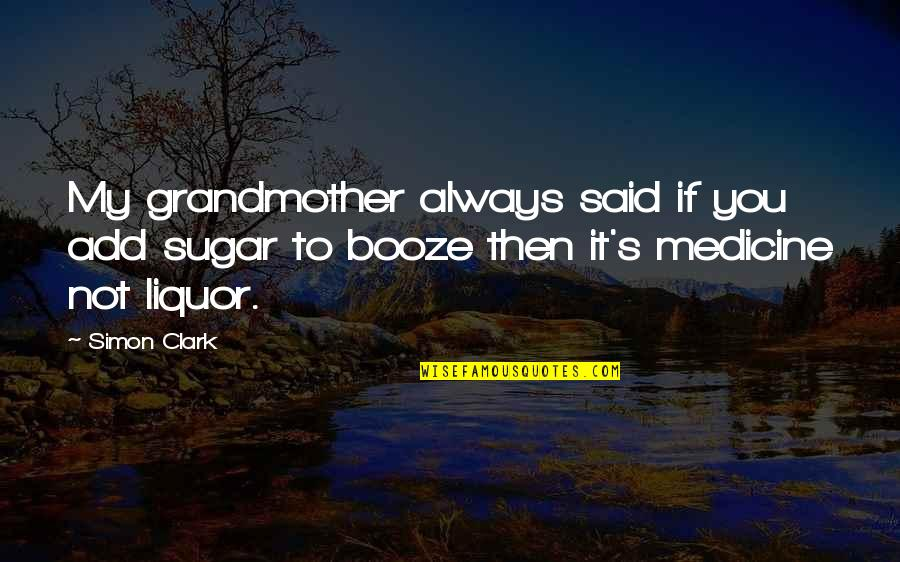 Clark's Quotes By Simon Clark: My grandmother always said if you add sugar