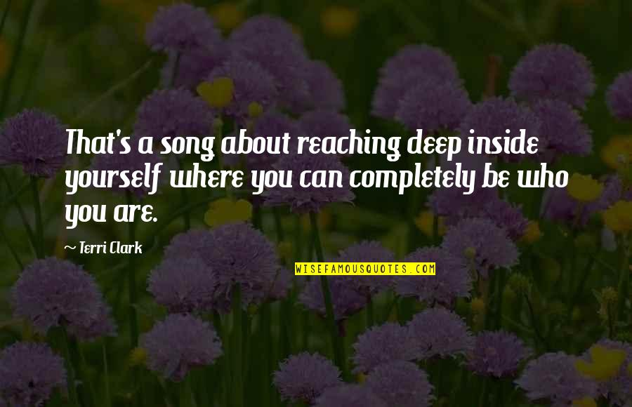 Clark's Quotes By Terri Clark: That's a song about reaching deep inside yourself