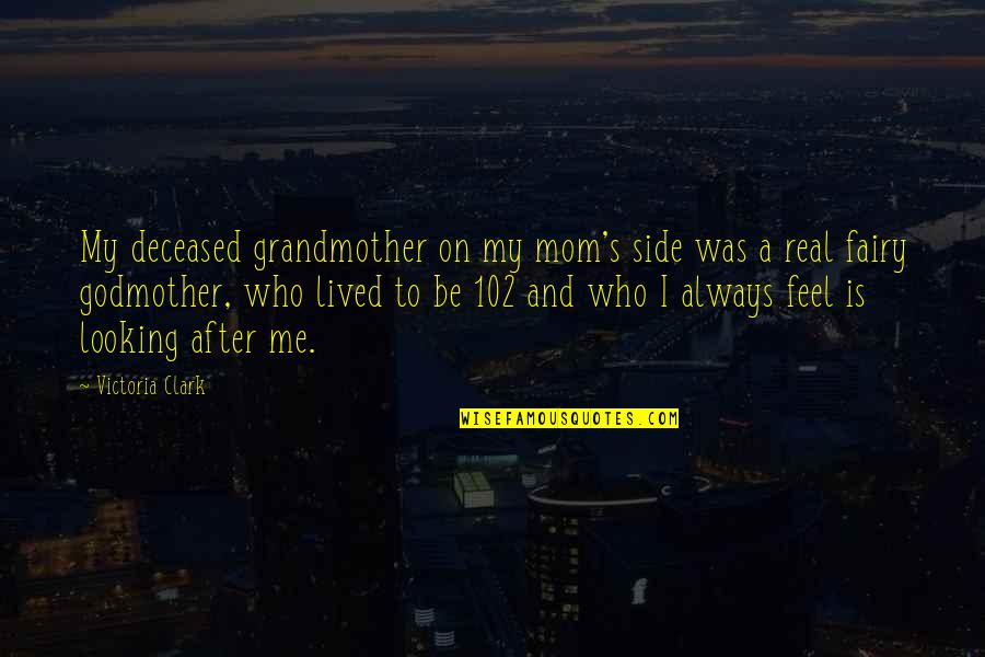 Clark's Quotes By Victoria Clark: My deceased grandmother on my mom's side was