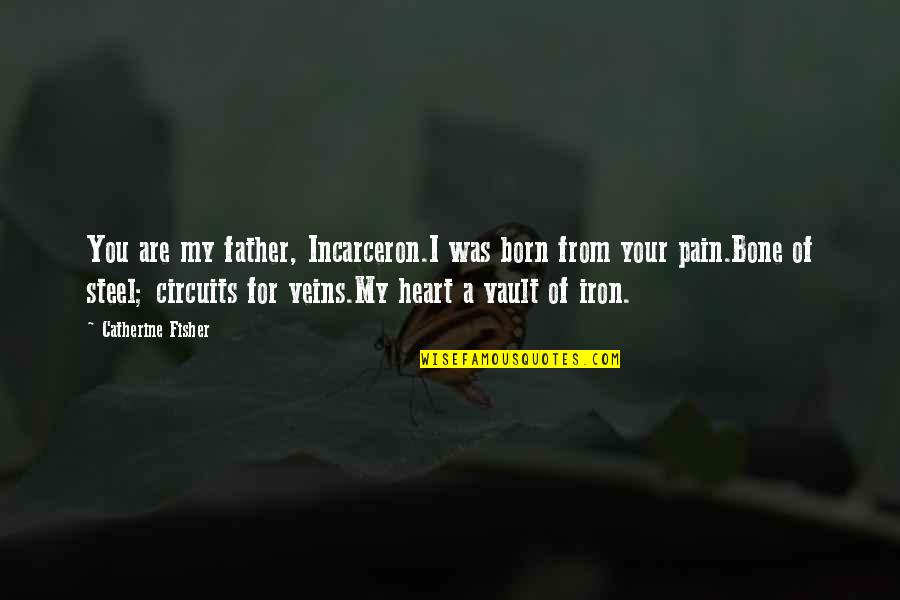 Clashing Realities Quotes By Catherine Fisher: You are my father, Incarceron.I was born from