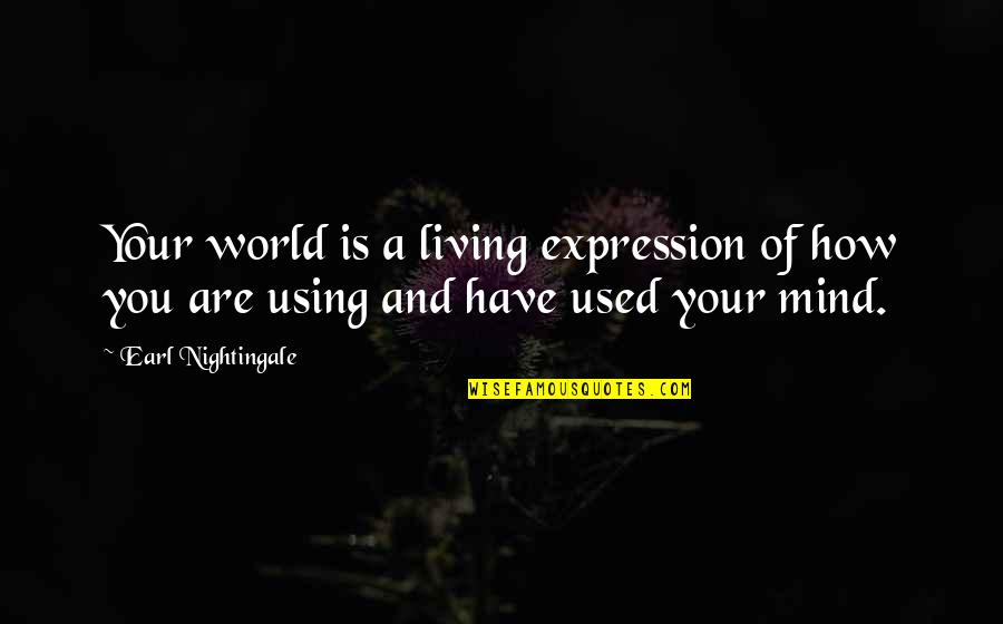 Clashing Realities Quotes By Earl Nightingale: Your world is a living expression of how