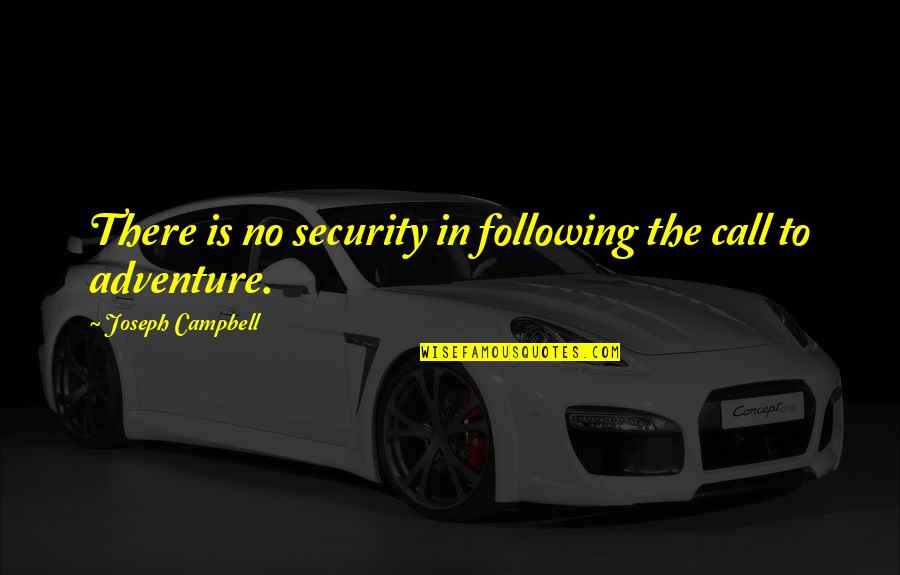 Clashing Realities Quotes By Joseph Campbell: There is no security in following the call