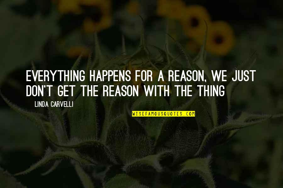 Clashing Realities Quotes By Linda Carvelli: Everything happens for a reason, we just don't