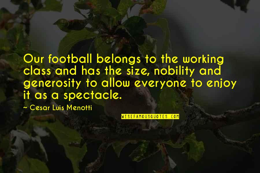 Class Size Quotes By Cesar Luis Menotti: Our football belongs to the working class and