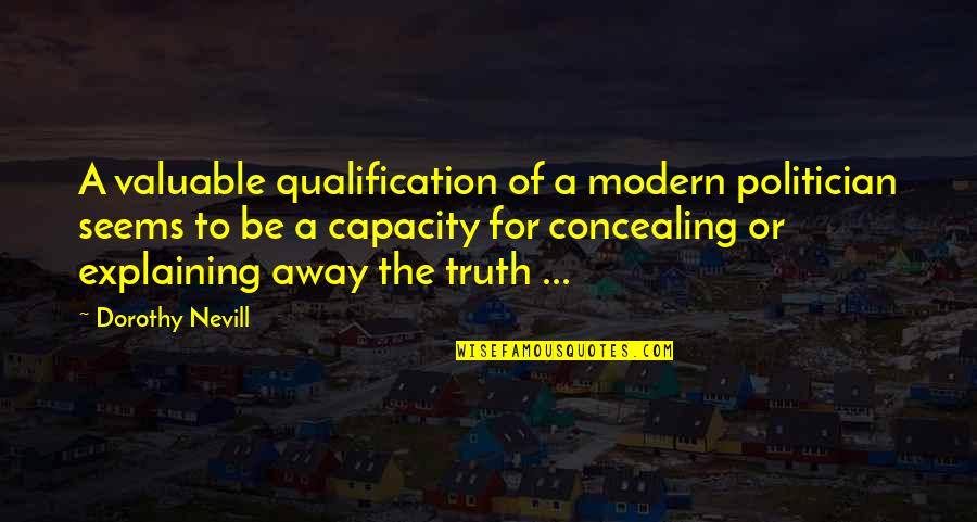 Class Size Quotes By Dorothy Nevill: A valuable qualification of a modern politician seems