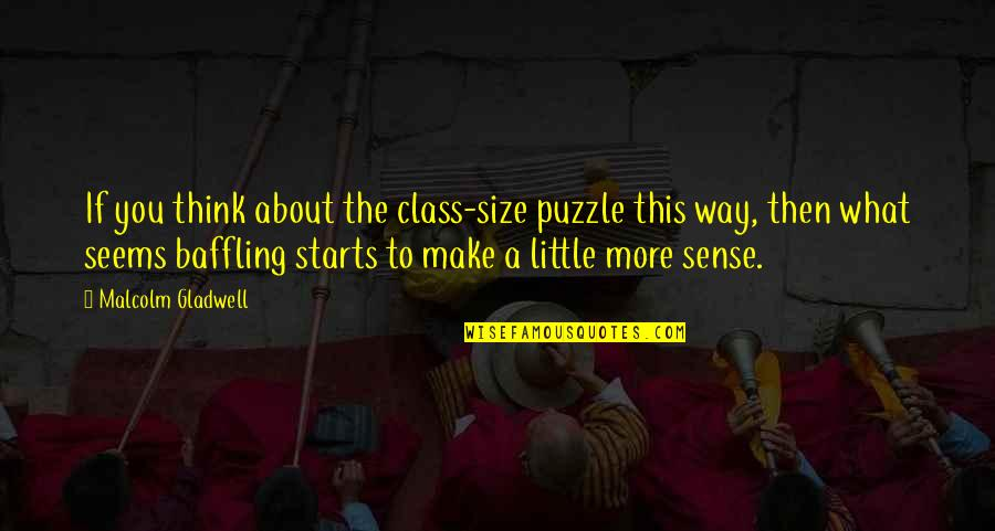Class Size Quotes By Malcolm Gladwell: If you think about the class-size puzzle this