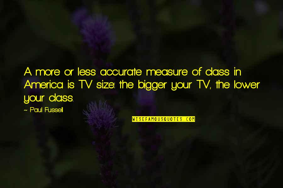Class Size Quotes By Paul Fussell: A more or less accurate measure of class