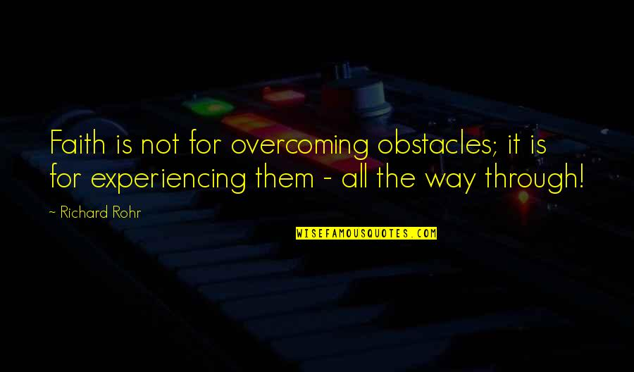 Class Size Quotes By Richard Rohr: Faith is not for overcoming obstacles; it is
