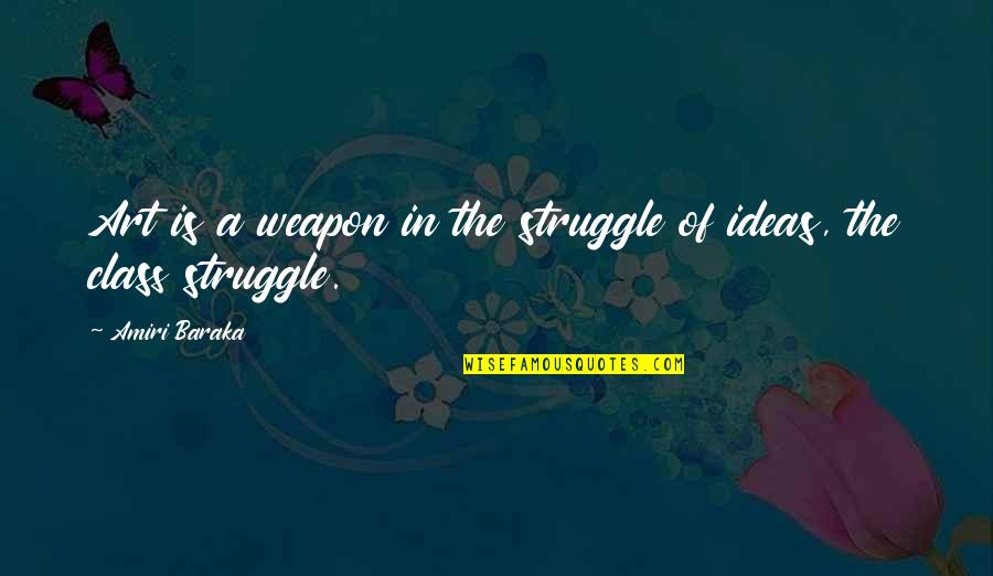 Class Struggle Quotes By Amiri Baraka: Art is a weapon in the struggle of