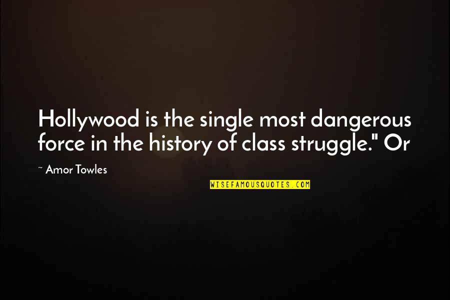 Class Struggle Quotes By Amor Towles: Hollywood is the single most dangerous force in