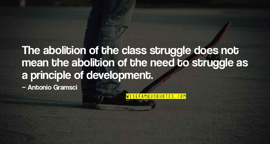 Class Struggle Quotes By Antonio Gramsci: The abolition of the class struggle does not