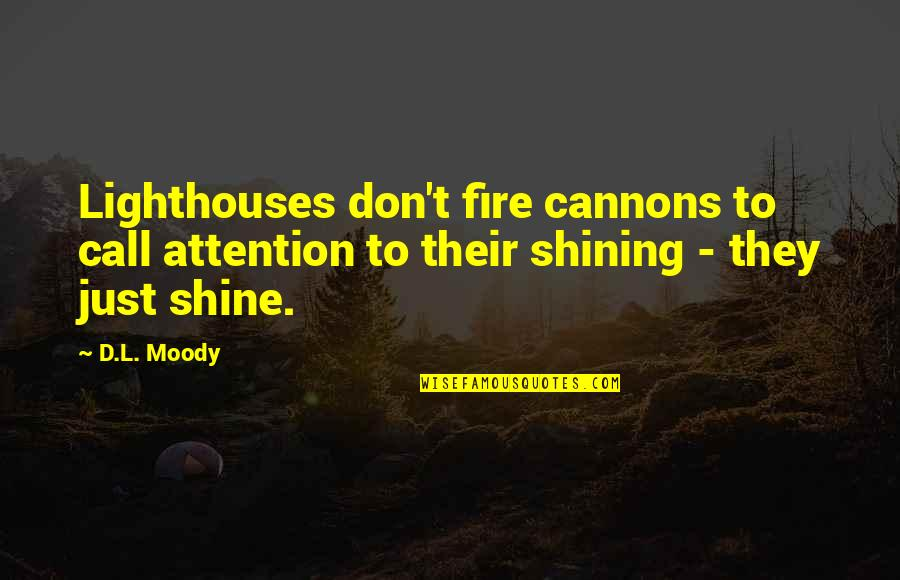 Class Struggle Quotes By D.L. Moody: Lighthouses don't fire cannons to call attention to