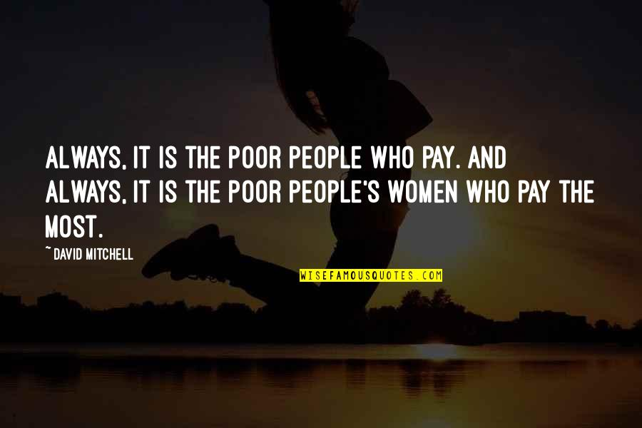 Class Struggle Quotes By David Mitchell: Always, it is the poor people who pay.