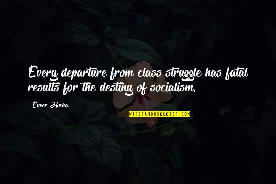 Class Struggle Quotes By Enver Hoxha: Every departure from class struggle has fatal results