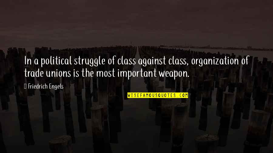 Class Struggle Quotes By Friedrich Engels: In a political struggle of class against class,