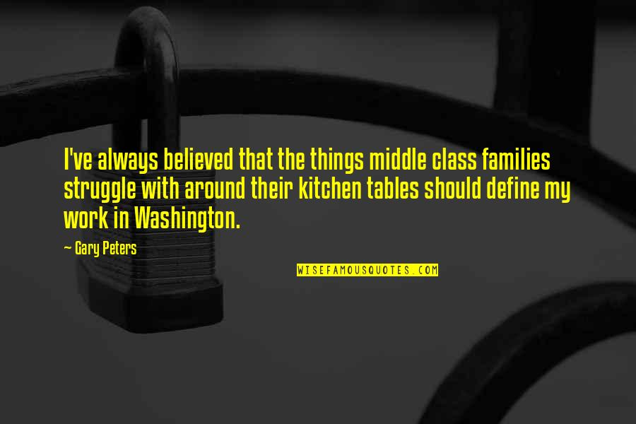 Class Struggle Quotes By Gary Peters: I've always believed that the things middle class