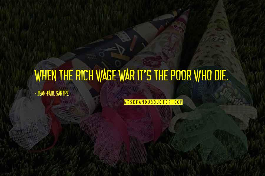 Class Struggle Quotes By Jean-Paul Sartre: When the rich wage war it's the poor