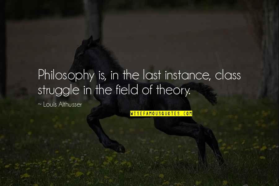 Class Struggle Quotes By Louis Althusser: Philosophy is, in the last instance, class struggle