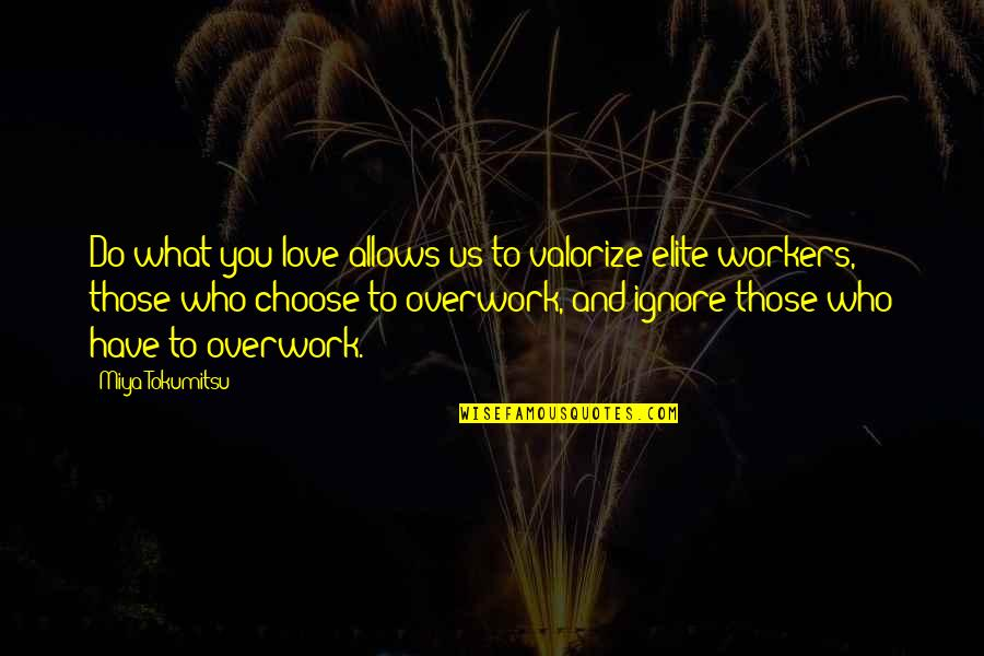 Class Struggle Quotes By Miya Tokumitsu: Do what you love allows us to valorize