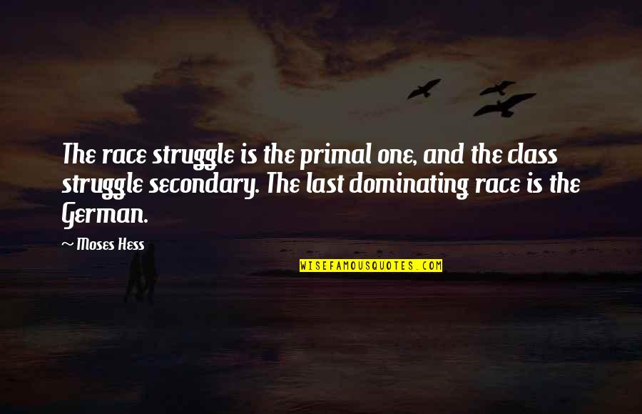 Class Struggle Quotes By Moses Hess: The race struggle is the primal one, and