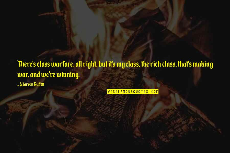 Class Struggle Quotes By Warren Buffett: There's class warfare, all right, but it's my