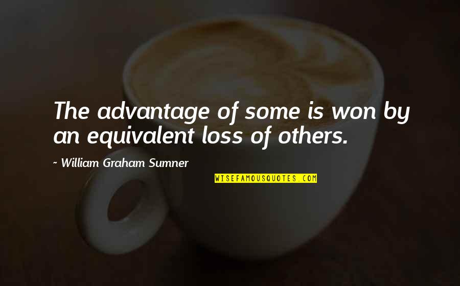 Class Struggle Quotes By William Graham Sumner: The advantage of some is won by an