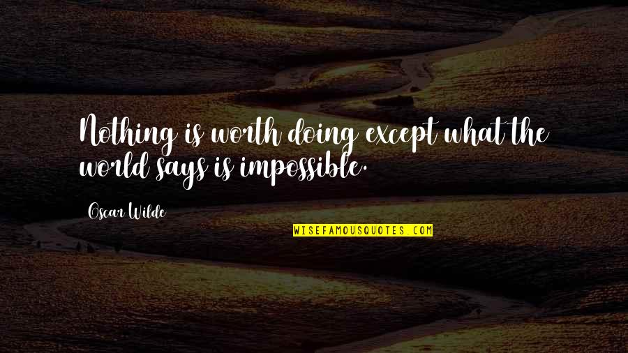 Classic Dj Quotes By Oscar Wilde: Nothing is worth doing except what the world