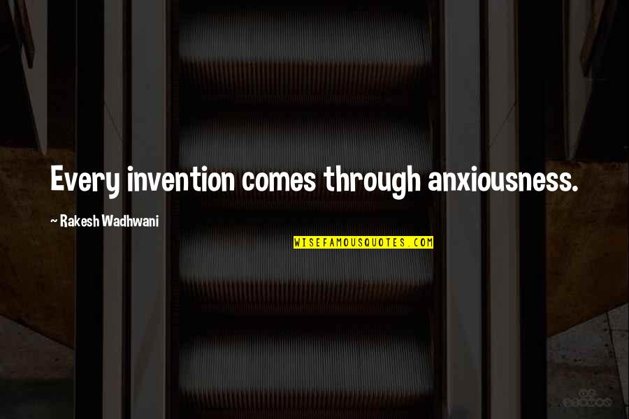 Classic Dj Quotes By Rakesh Wadhwani: Every invention comes through anxiousness.