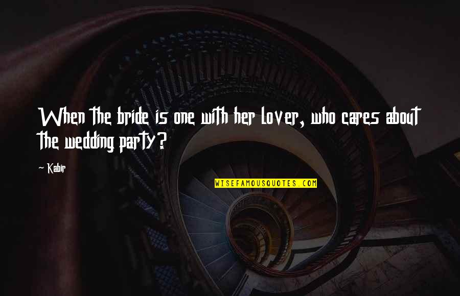 Classic Horror Novel Quotes By Kabir: When the bride is one with her lover,