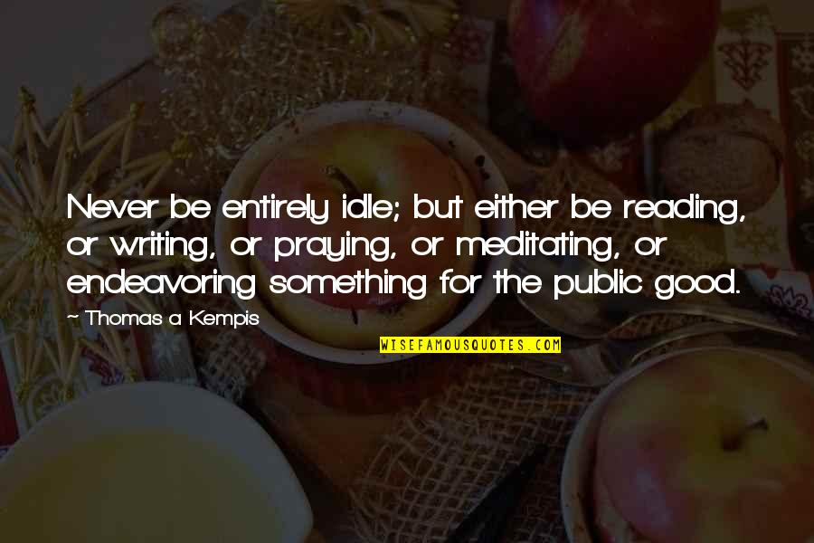 Classic Horror Novel Quotes By Thomas A Kempis: Never be entirely idle; but either be reading,