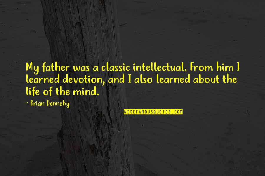 Classic Life Quotes By Brian Dennehy: My father was a classic intellectual. From him