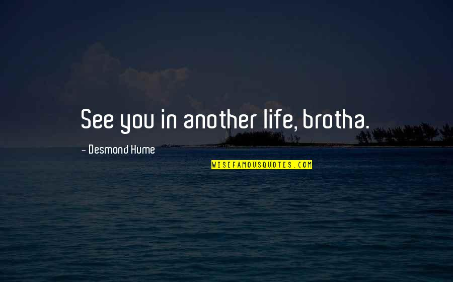 Classic Life Quotes By Desmond Hume: See you in another life, brotha.