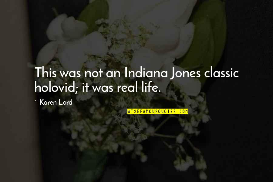 Classic Life Quotes By Karen Lord: This was not an Indiana Jones classic holovid;