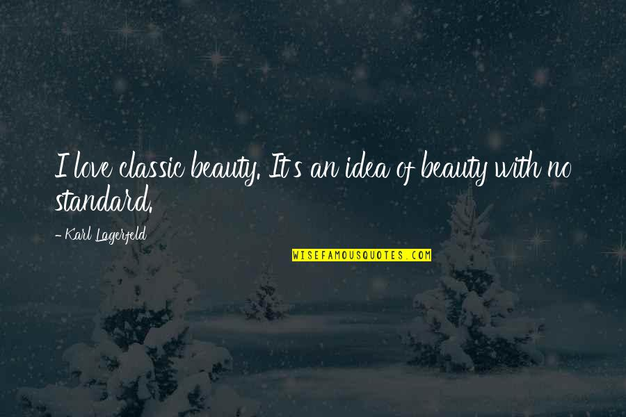 Classic Life Quotes By Karl Lagerfeld: I love classic beauty. It's an idea of
