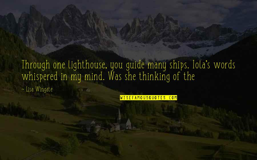 Classic Life Quotes By Lisa Wingate: Through one lighthouse, you guide many ships. Iola's