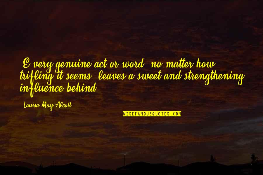 Classic Life Quotes By Louisa May Alcott: (E)very genuine act or word, no matter how
