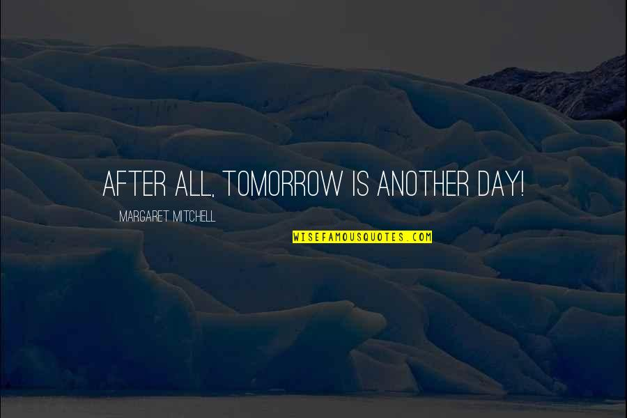 Classic Life Quotes By Margaret Mitchell: After all, tomorrow is another day!