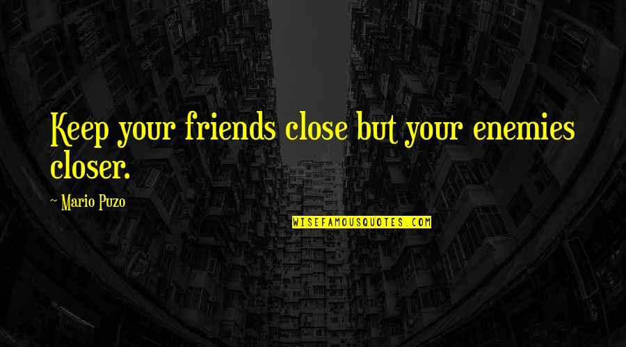 Classic Life Quotes By Mario Puzo: Keep your friends close but your enemies closer.