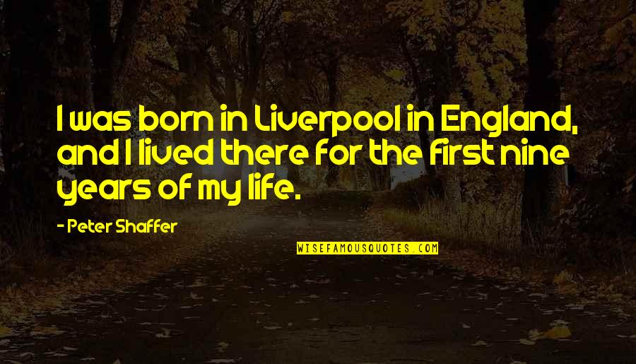 Classic Life Quotes By Peter Shaffer: I was born in Liverpool in England, and