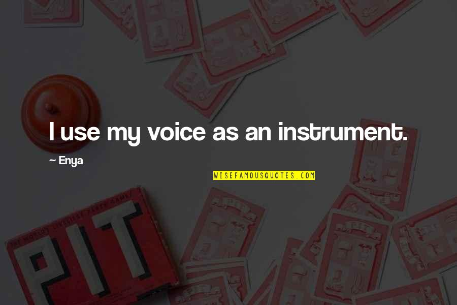 Classic Rock Star Quotes By Enya: I use my voice as an instrument.