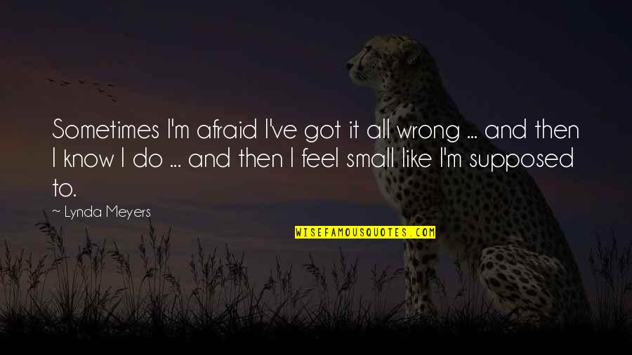 Classic Rock Star Quotes By Lynda Meyers: Sometimes I'm afraid I've got it all wrong