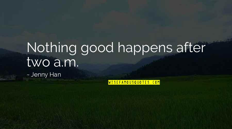 Classness Quotes By Jenny Han: Nothing good happens after two a.m.
