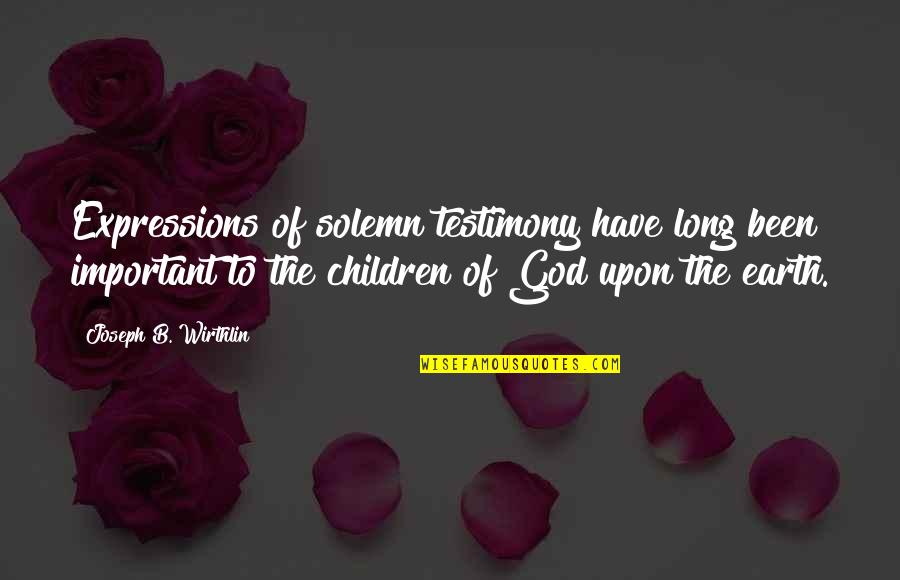 Classness Quotes By Joseph B. Wirthlin: Expressions of solemn testimony have long been important